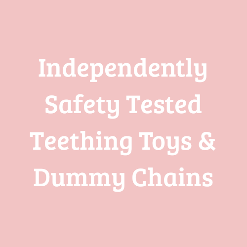 Independently Safety Tested Teething Toys & Dummy Chains